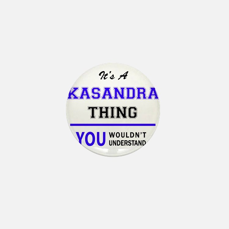 It's KASANDRA thing, you wouldn't unde Mini Button