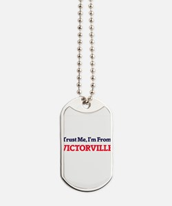 Trust Me, I'm from Victorville California Dog Tags