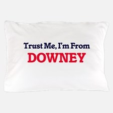 Trust Me, I'm from Downey California Pillow Case