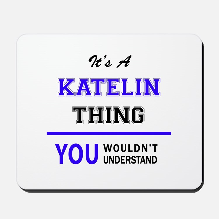 It's KATELIN thing, you wouldn't underst Mousepad