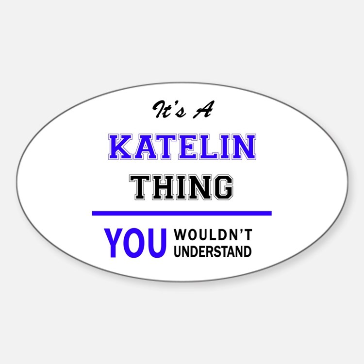 It's KATELIN thing, you wouldn't understan Decal