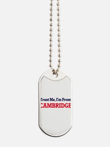 Trust Me, I'm from Cambridge Massachusett Dog Tags