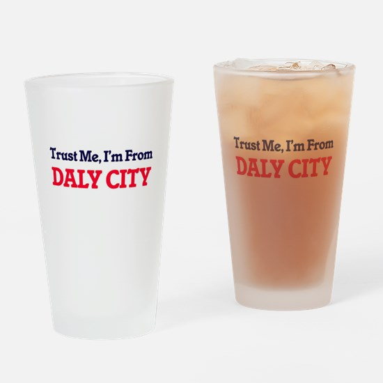 Trust Me, I'm from Daly City Califo Drinking Glass