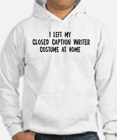 Left my Closed Caption Writer Hoodie