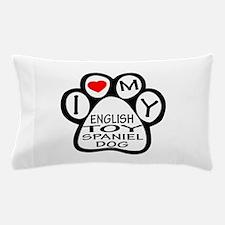 I Love My English Toy Spaniel Dog Pillow Case