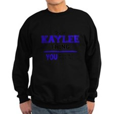 It's KAYLEE thing, you wouldn't Sweatshirt