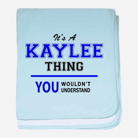 It's KAYLEE thing, you wouldn't under baby blanket