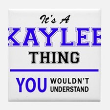 It's KAYLEE thing, you wouldn't under Tile Coaster