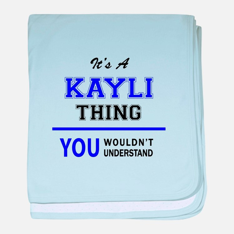 It's KAYLI thing, you wouldn't unders baby blanket