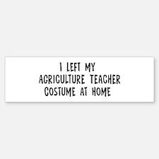 Left my Agriculture Teacher Bumper Bumper Bumper Sticker