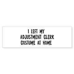 Left my Adjustment Clerk Bumper Sticker