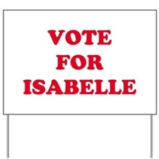 VOTE FOR ISABELLE Yard Sign