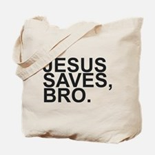 JESUS SAVES, BRO. Tote Bag