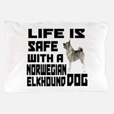 Life Is Safe With Norwegian Elkhound Pillow Case