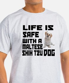 Life Is Safe With A Maltese Shih Tzu T-Shirt