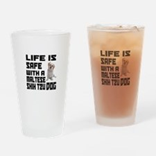 Life Is Safe With A Maltese Shih Tz Drinking Glass