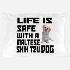 Life Is Safe With A Maltese Shih Tzu Pillow Case