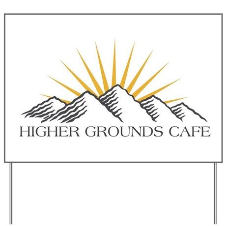 Higher Grounds Yard Sign