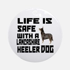 Life Is Safe With A Lancashire Heel Round Ornament