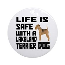 Life Is Safe With A Lakeland Terrie Round Ornament