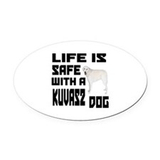 Life Is Safe With A Kuvasz Oval Car Magnet