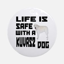 Life Is Safe With A Kuvasz Round Ornament