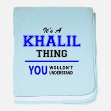 It's KHALIL thing, you wouldn't under baby blanket