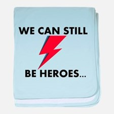 We Can Still Be Heroes baby blanket