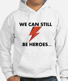 We Can Still Be Heroes Hoodie