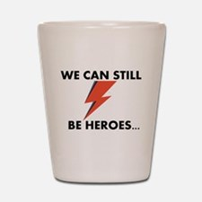 We Can Still Be Heroes Shot Glass