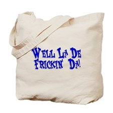 Well La De Frickin' Da! Tote Bag
