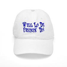 Well La De Frickin' Da! Baseball Cap