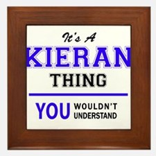 It's KIERAN thing, you wouldn't unders Framed Tile
