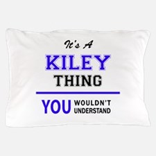 It's KILEY thing, you wouldn't underst Pillow Case