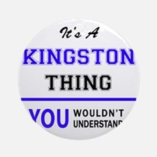 It's KINGSTON thing, you wouldn't u Round Ornament