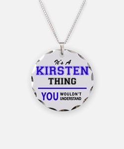 It's KIRSTEN thing, you woul Necklace
