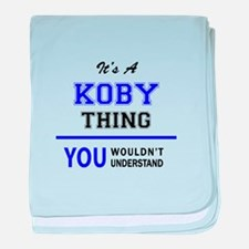 It's KOBY thing, you wouldn't underst baby blanket