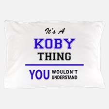 It's KOBY thing, you wouldn't understa Pillow Case