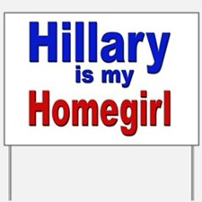 Hillary is my Homegirl Yard Sign