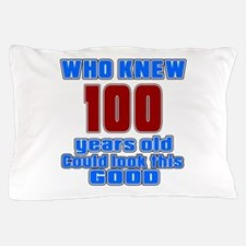 100 Years Old Could Look This Good Pillow Case