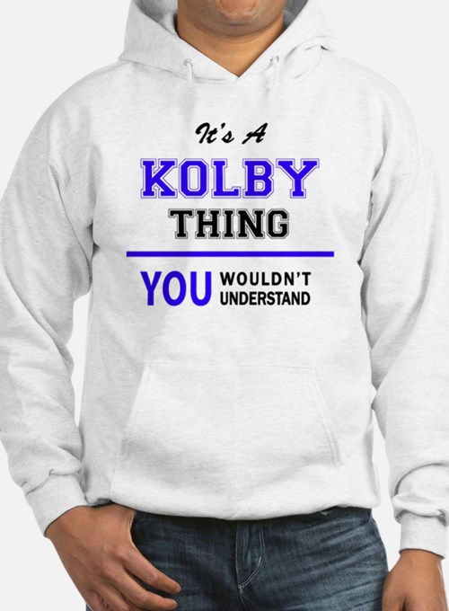 It's KOLBY thing, you wouldn't u Hoodie
