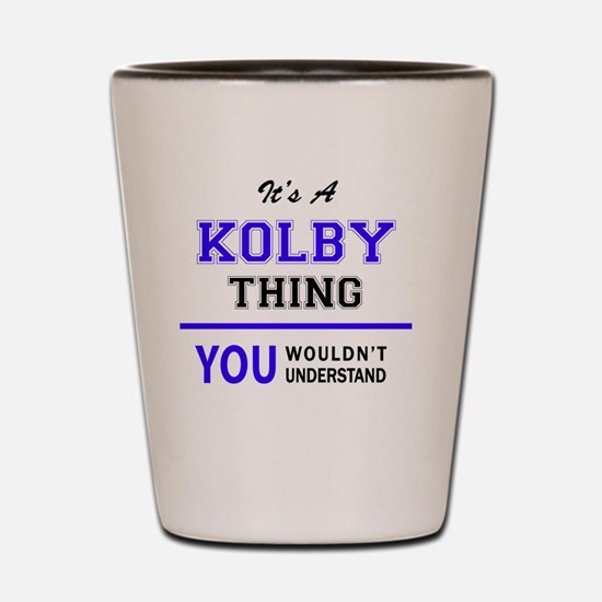 It's KOLBY thing, you wouldn't understa Shot Glass