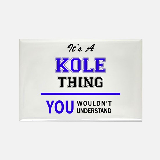 It's KOLE thing, you wouldn't understand Magnets