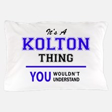 It's KOLTON thing, you wouldn't unders Pillow Case