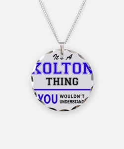 It's KOLTON thing, you would Necklace
