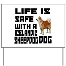 Life Is Safe With A Icelandic Sheepdog Yard Sign