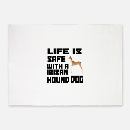 Life Is Safe With A Ibizan Hound 5'x7'Area Rug