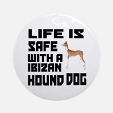 Life Is Safe With A Ibizan Hound Round Ornament