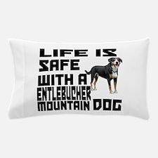 Life Is Safe With A Entlebucher Mounta Pillow Case