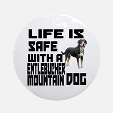 Life Is Safe With A Entlebucher Mou Round Ornament